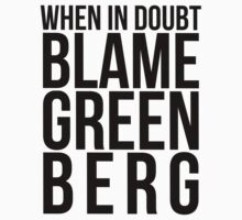 When in Doubt, Blame Greenberg. - black text by sstilinski