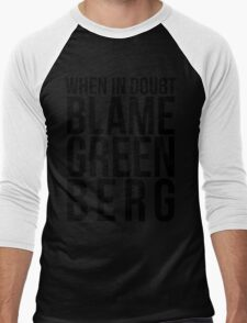 When in Doubt, Blame Greenberg. - black text T-Shirt