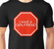 STOP: I have a girlfriend Unisex T-Shirt