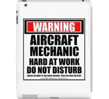 Warning Aircraft Mechanic Hard At Work Do Not Disturb iPad Case/Skin