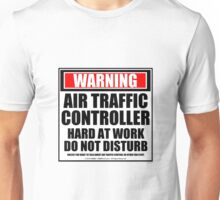 Warning Air Traffic Controller Hard At Work Do Not Disturb Unisex T-Shirt