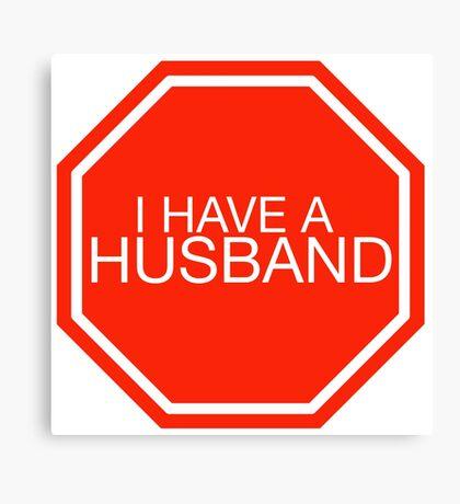 STOP: I have a husband Canvas Print