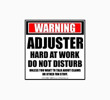 Warning Adjuster Hard At Work Do Not Disturb Unisex T-Shirt