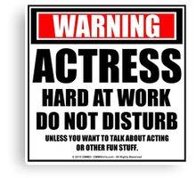 Warning Actress Hard At Work Do Not Disturb Canvas Print