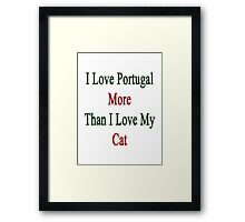 I Love Portugal More Than I Love My Cat  Framed Print