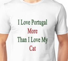 I Love Portugal More Than I Love My Cat  Unisex T-Shirt