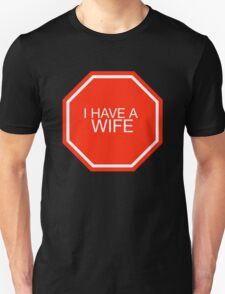 STOP: I have a wife T-Shirt