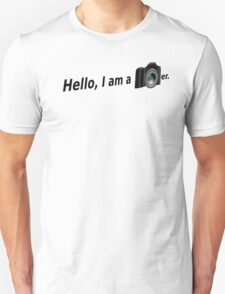 Hello There is a Photographer in the House! T-Shirt