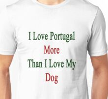 I Love Portugal More Than I Love My Dog  Unisex T-Shirt