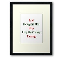 Real Portuguese Men Help Keep The Country Running  Framed Print