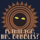 Mr. Bubbles, Is That You? by mcgani
