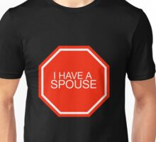 STOP: I have a spouse Unisex T-Shirt