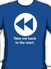 Take Me Back to the Start T-Shirt