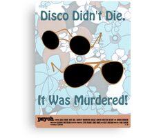 Psych - Disco Didn't Die Canvas Print