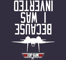 Top Gun I Was Inverted T-Shirt