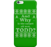 "Christmas ""And Why is the carpet all wet, TODD?"" - Green iPhone Case/Skin"