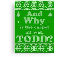 "Christmas ""And Why is the carpet all wet, TODD?"" - Green Canvas Print"