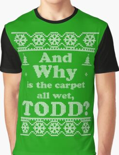 "Christmas ""And Why is the carpet all wet, TODD?"" - Green Graphic T-Shirt"