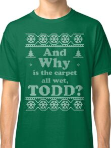"Christmas ""And Why is the carpet all wet, TODD?"" - Green Classic T-Shirt"
