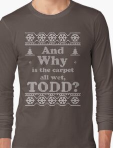 "Christmas ""And Why is the carpet all wet, TODD?"" - Green Long Sleeve T-Shirt"