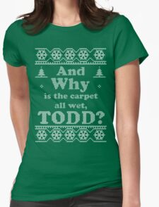 "Christmas ""And Why is the carpet all wet, TODD?"" - Green Womens Fitted T-Shirt"