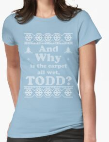 """Christmas """"And Why is the carpet all wet, TODD?"""" - Green Womens Fitted T-Shirt"""