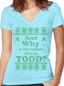"""Christmas """"And Why is the carpet all wet, TODD?"""" - Green White Women's Fitted V-Neck T-Shirt"""