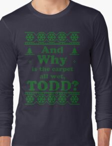 "Christmas ""And Why is the carpet all wet, TODD?"" - Green White Long Sleeve T-Shirt"