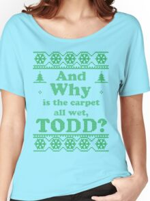 "Christmas ""And Why is the carpet all wet, TODD?"" - Green White Women's Relaxed Fit T-Shirt"
