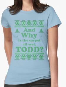 "Christmas ""And Why is the carpet all wet, TODD?"" - Green White Womens Fitted T-Shirt"