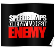 Speedbumps Are My Worst Enemy (Design for those with lowered/modified cars) Poster