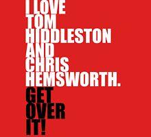 I love Tom Hiddleston and Chris Hemsworth. Get over it! Unisex T-Shirt