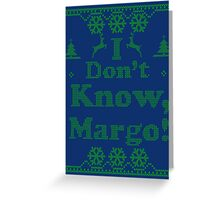 "Christmas ""I Dont Know, Margo!"" Dark Blue Greeting Card"