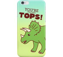 You're Tricera-TOPS! iPhone Case/Skin
