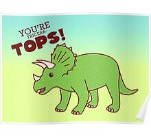 You're Tricera-TOPS! Poster