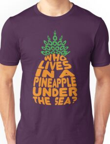 Who Lives in a Pineapple? Unisex T-Shirt