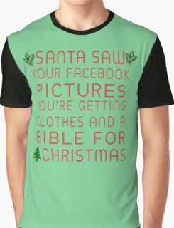 Santa Saw Your Facebook Pictures, You're Getting Clothes And A Bible For Christmas Graphic T-Shirt