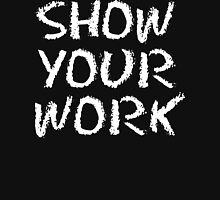 Show Your Work Unisex T-Shirt