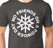 No Friends on a Powder Day Unisex T-Shirt