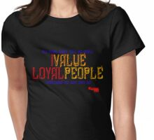 old, young, short, tall, big, small I VALUE LOYAL PEOPLE Womens Fitted T-Shirt