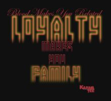 blood make you related LOYALTY make you FAMILY by KARMA TEES  karma view photography