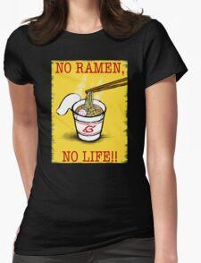 No Ramen, No Life!! Womens Fitted T-Shirt