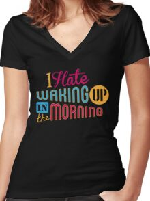 I Hate Waking Up  Women's Fitted V-Neck T-Shirt
