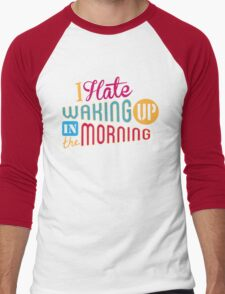 I Hate Waking Up  Men's Baseball ¾ T-Shirt