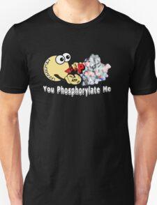 You Phosphorylate Me #3 T-Shirt