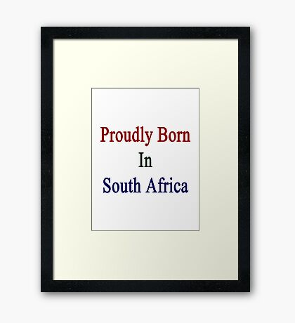 Proudly Born In South Africa Framed Print