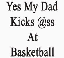 Yes My Dad Kicks Ass At Basketball by supernova23