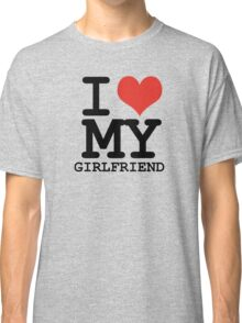 I love my girlfriend Classic T-Shirt