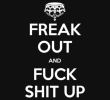 Freak Out and Fuck Shit Up by Vigilantees .