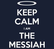 Keep Calm i am The Messiah by Vigilantees .